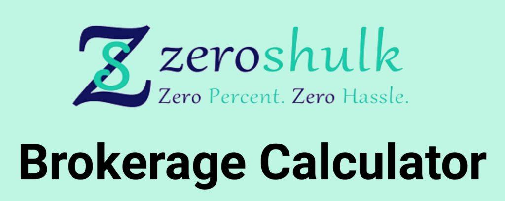 Zeroshulk Brokerage Calculator Online