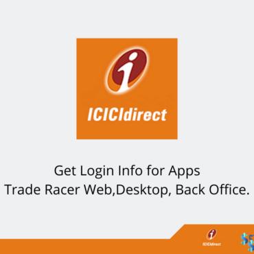 ICICI Direct Login: Get Login Info For Apps – Trade Racer Web, Desktop, Back Office.