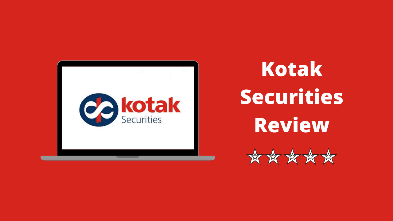 Kotak Securities Review | Services, Brokerage Charges, Margin, Demat Account, Platforms, Research Reports & More