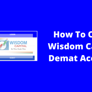How To Open Wisdom Capital Demat Account - Step By Step Guide
