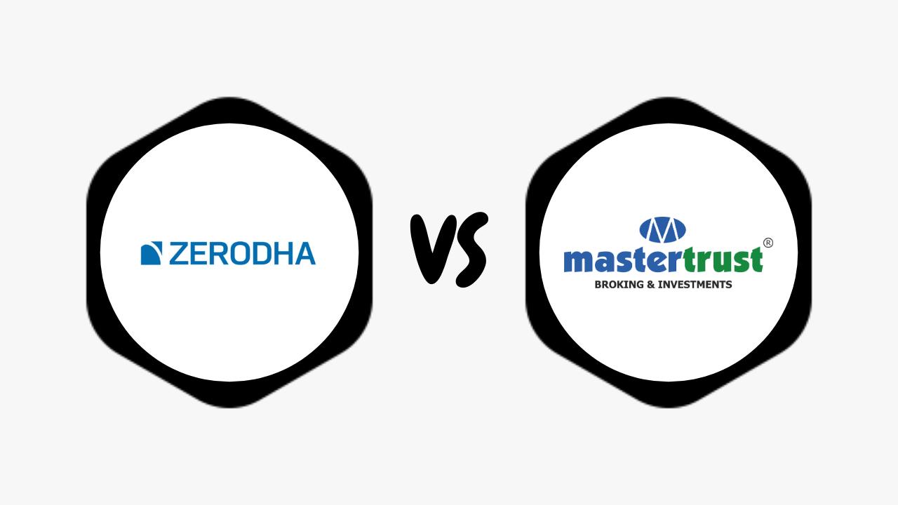Zerodha Vs Master Trust Comparison