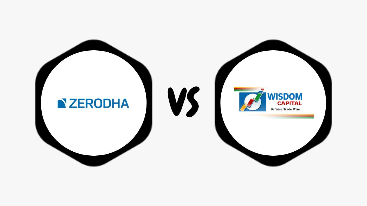 Zerodha Vs Wisdom Capital Comparison